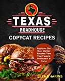 Texas Roadhouse Copycat Recipes: Replicate The Most Wanted Recipes From Your Favorite Restaurant at Home (Copycat Cookbooks On A Budget, Band 2)